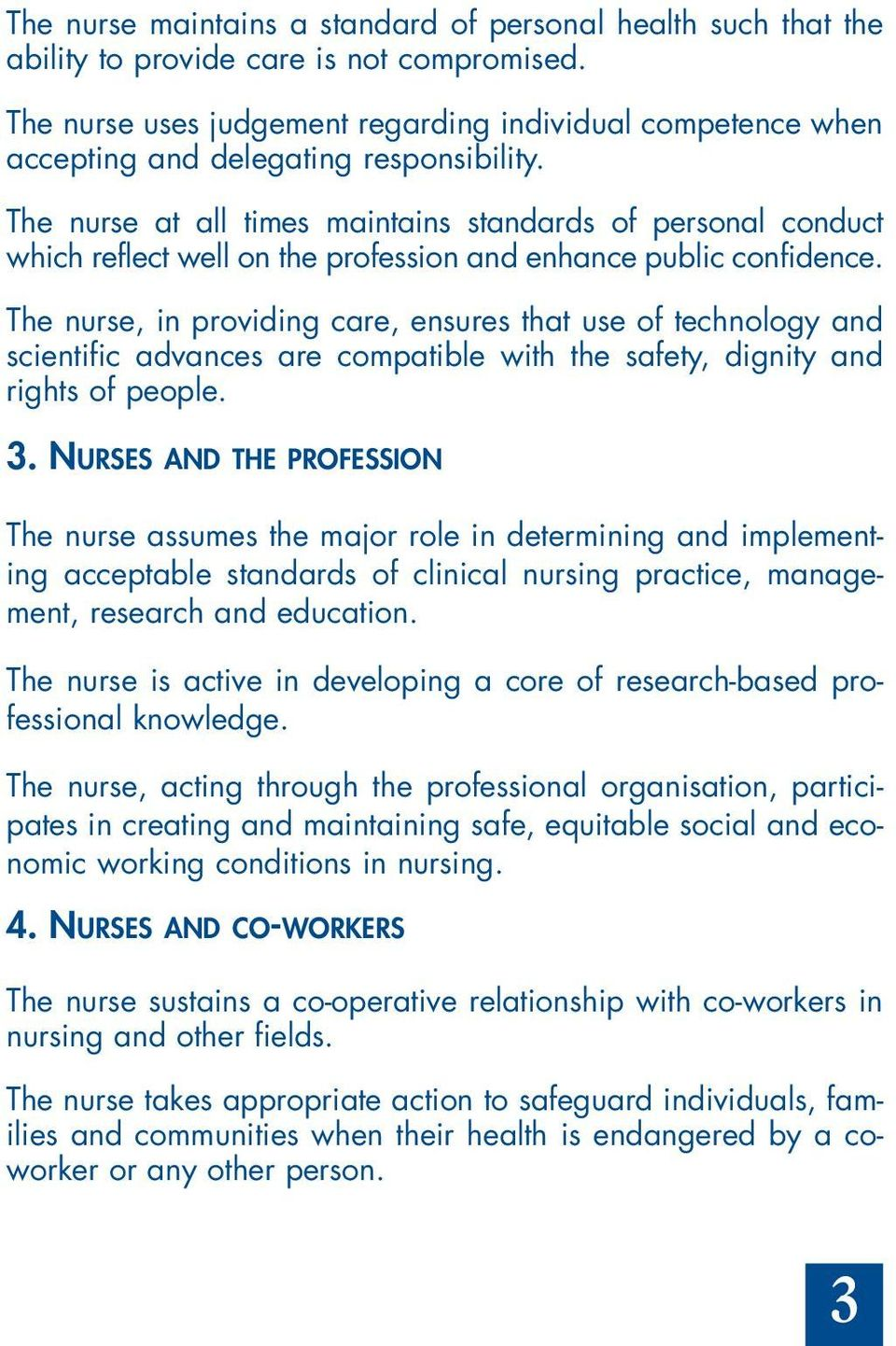 The nurse at all times maintains standards of personal conduct which reflect well on the profession and enhance public confidence.