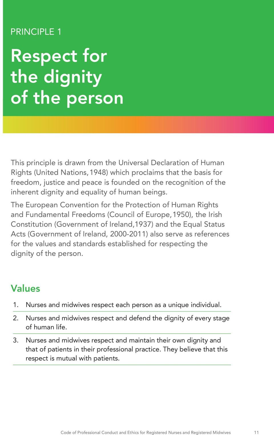 The European Convention for the Protection of Human Rights and Fundamental Freedoms (Council of Europe, 1950), the Irish Constitution (Government of Ireland,1937) and the Equal Status Acts