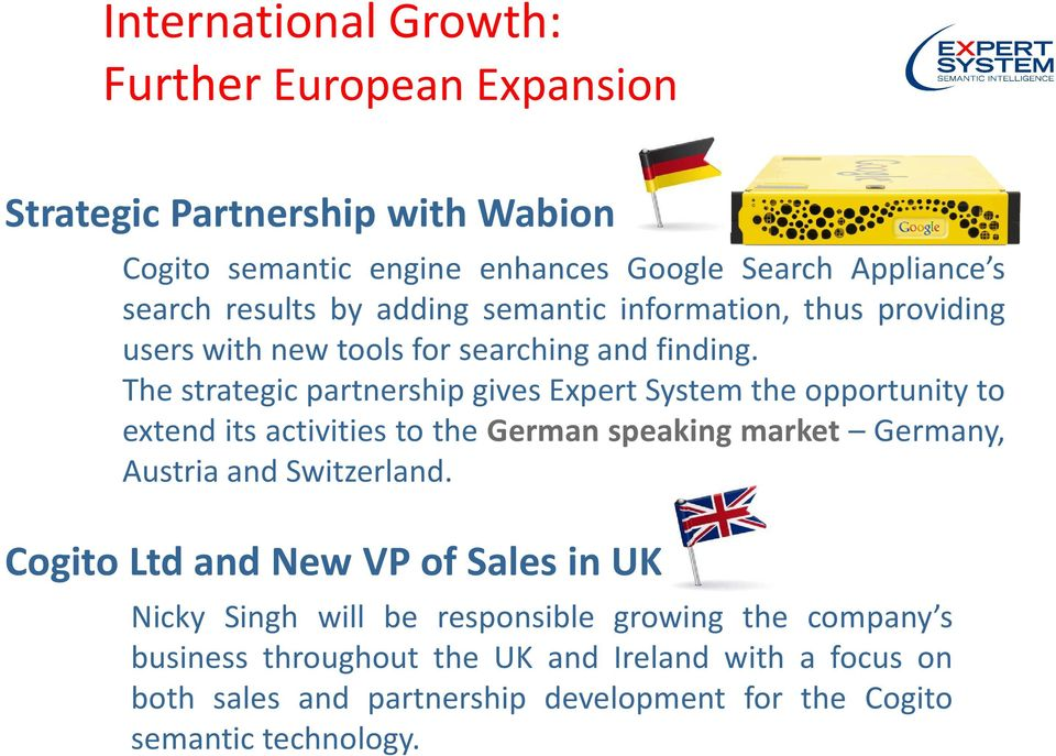 The strategic partnership gives Expert System the opportunity to extend its activities to the German speaking market Germany, Austria and Switzerland.