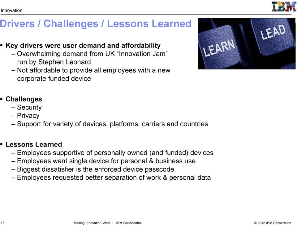 carriers and countries Lessons Learned Employees supportive of personally owned (and funded) devices Employees want single device for personal & business