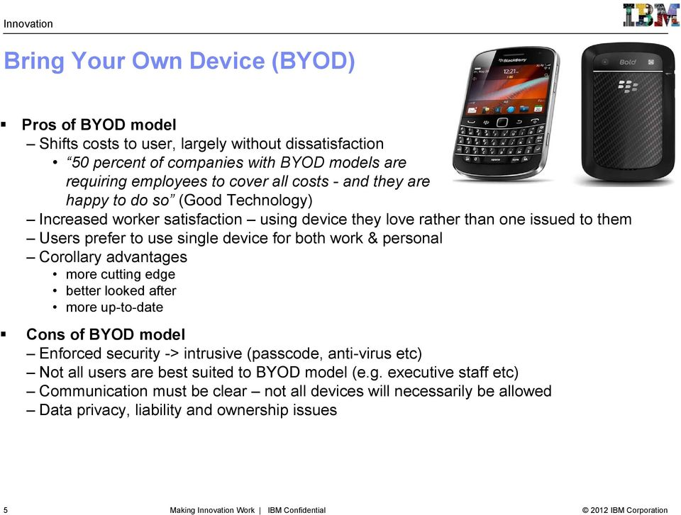 Corollary advantages more cutting edge better looked after more up-to-date Cons of BYOD model Enforced security -> intrusive (passcode, anti-virus etc) Not all users are best suited to BYOD