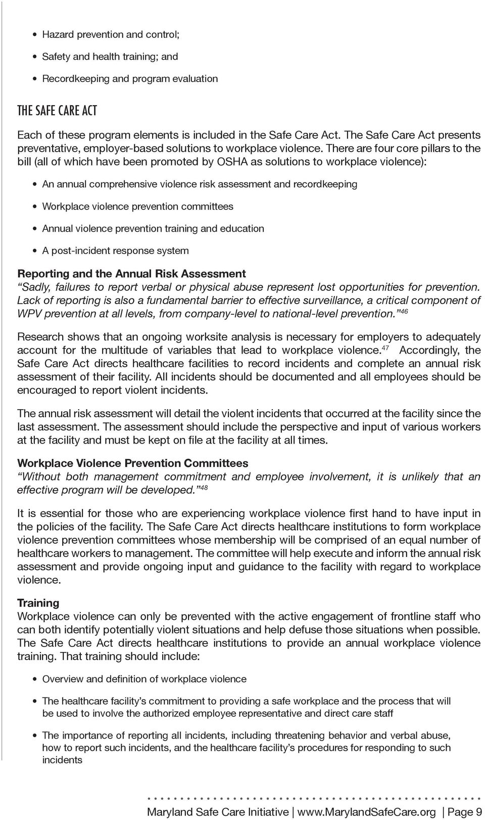 There are four core pillars to the bill (all of which have been promoted by OSHA as solutions to workplace violence): An annual comprehensive violence risk assessment and recordkeeping Workplace