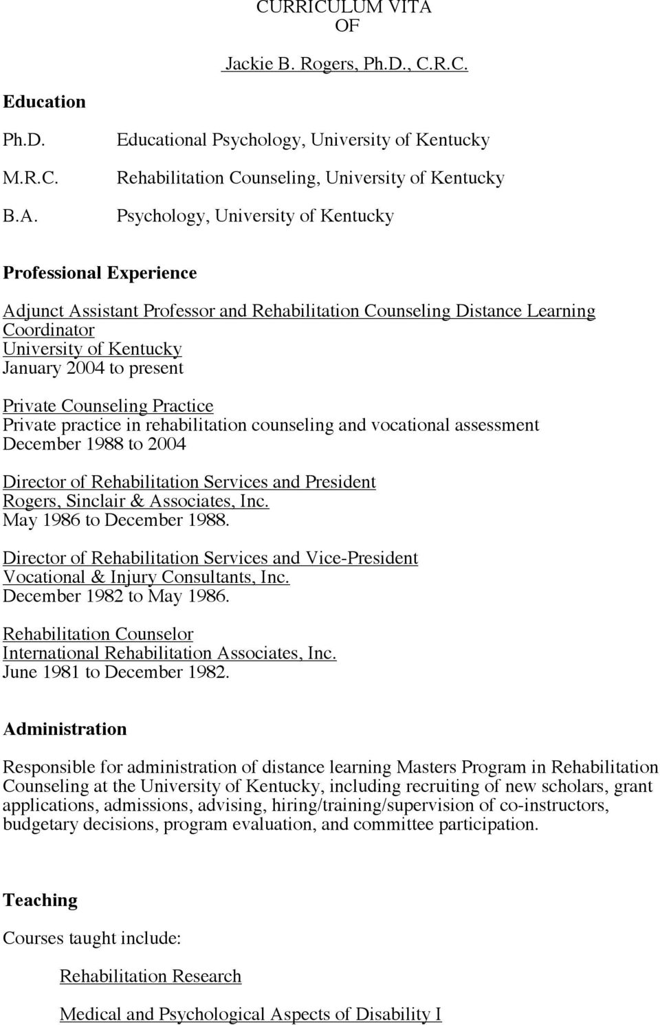 Educational Psychology, University of Kentucky Rehabilitation Counseling, University of Kentucky Psychology, University of Kentucky Professional Experience Adjunct Assistant Professor and