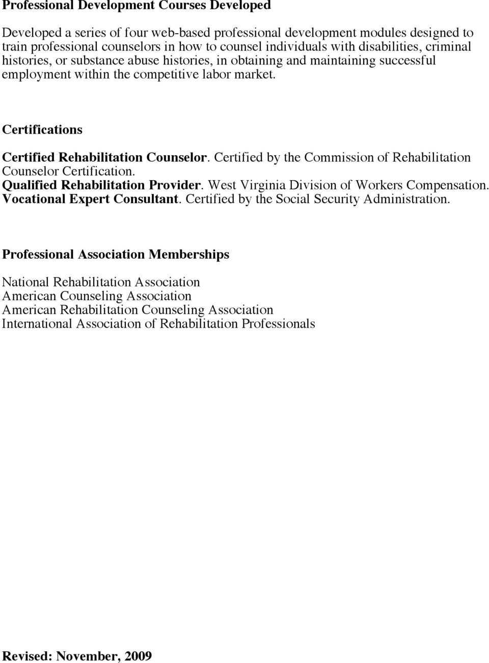 Certifications Certified Rehabilitation Counselor. Certified by the Commission of Rehabilitation Counselor Certification. Qualified Rehabilitation Provider.