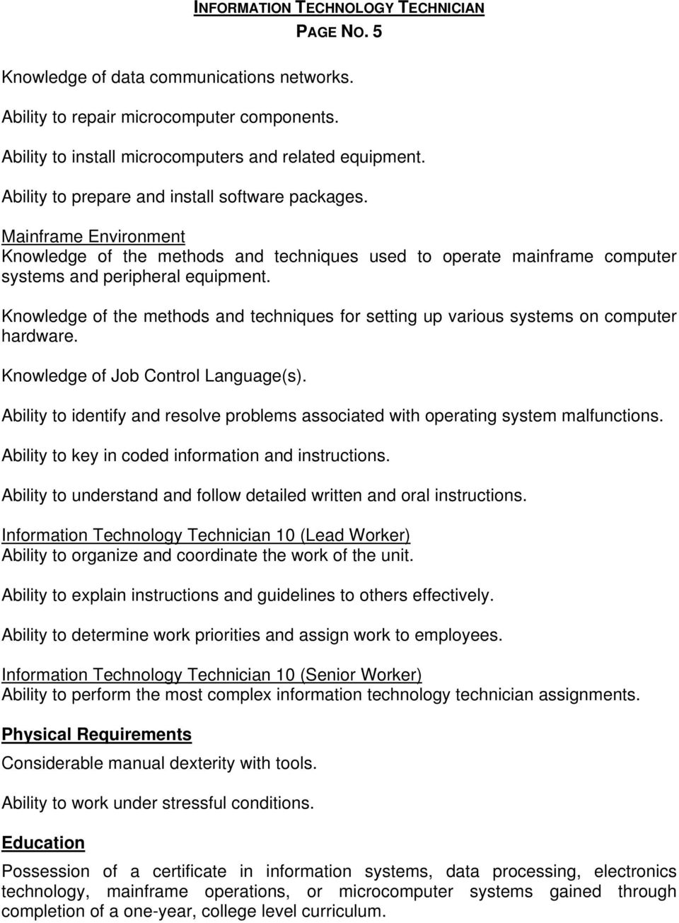Knowledge of the methods and techniques for setting up various systems on computer hardware. Knowledge of Job Control Language(s).