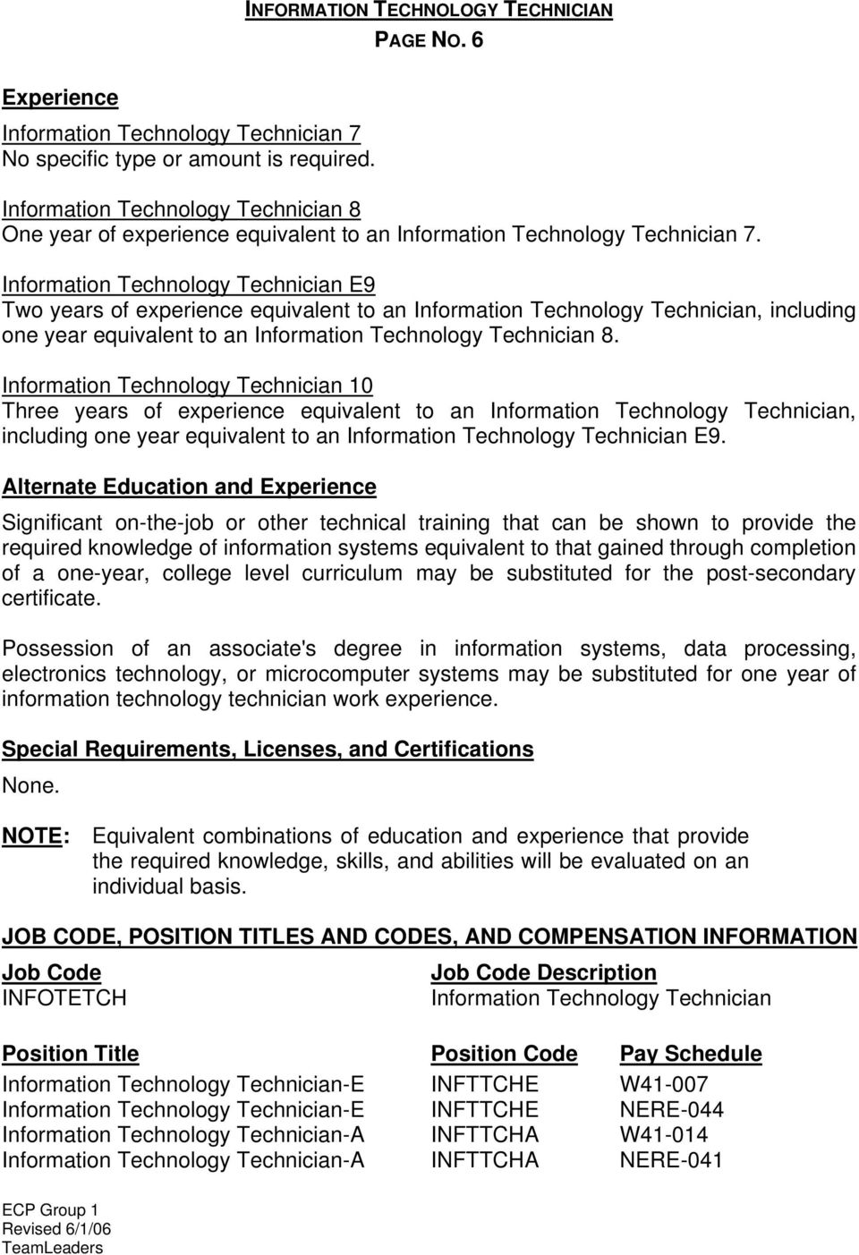 Information Technology Technician E9 Two years of experience equivalent to an Information Technology Technician, including one year equivalent to an Information Technology Technician 8.