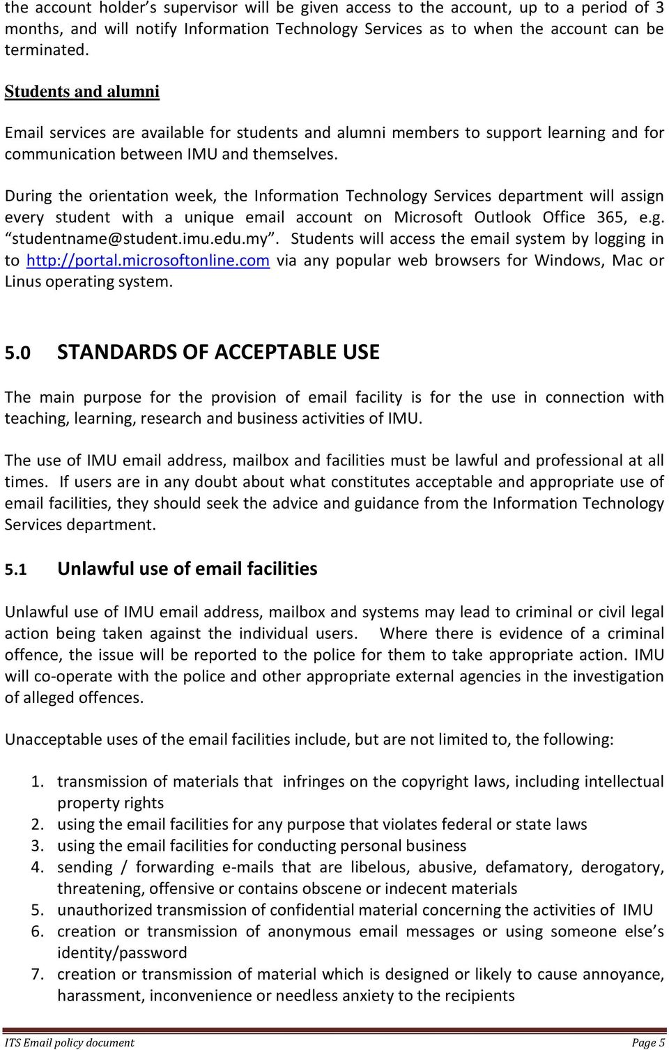 During the orientation week, the Information Technology Services department will assign every student with a unique email account on Microsoft Outlook Office 365, e.g. studentname@student.imu.edu.my.