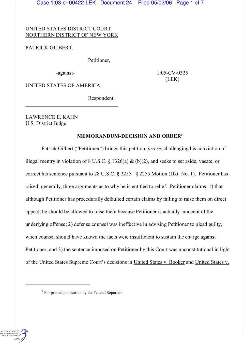 District Judge MEMORANDUM-DECISION AND ORDER 1 Patrick Gilbert ( Petitioner ) brings this petition, pro se, challenging his conviction of illegal reentry in violation of 8 U.S.C. 1326(a) & (b)(2), and seeks to set aside, vacate, or correct his sentence pursuant to 28 U.