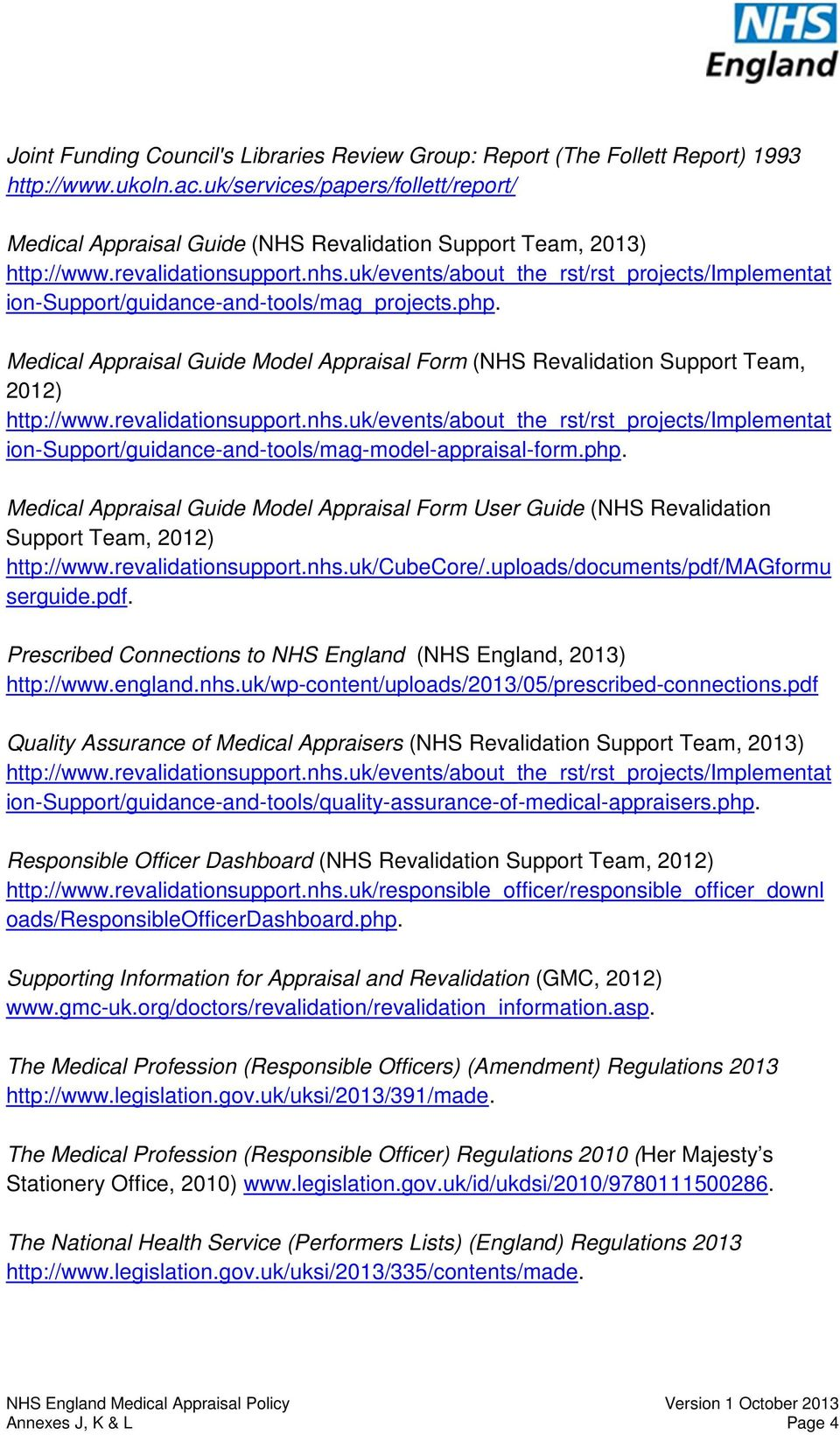 uk/events/about_the_rst/rst_projects/implementat ion-support/guidance-and-tools/mag_projects.php. Medical Appraisal Guide Model Appraisal Form (NHS Revalidation Support Team, 2012) http://www.
