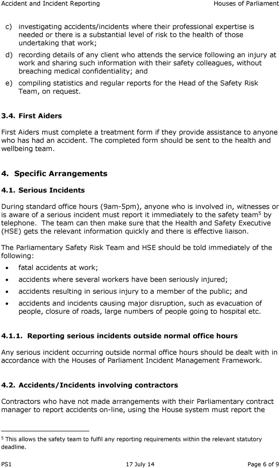 regular reports for the Head of the Safety Risk Team, on request. 3.4. First Aiders First Aiders must complete a treatment form if they provide assistance to anyone who has had an accident.