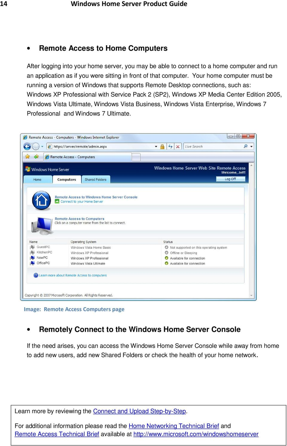 Your home computer must be running a version of Windows that supports Remote Desktop connections, such as: Windows XP Professional with Service Pack 2 (SP2), Windows XP Media Center Edition 2005,