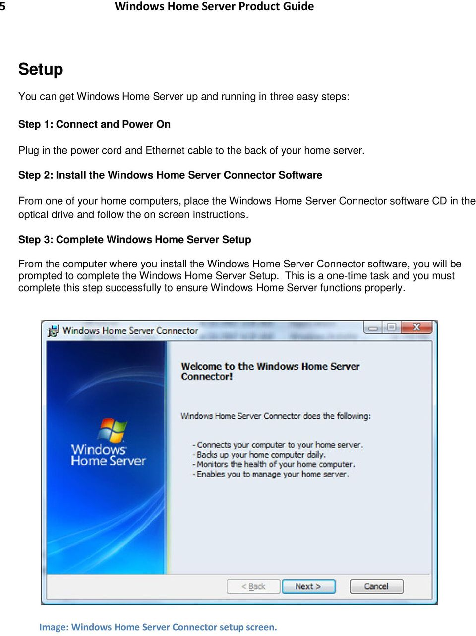 Step 2: Install the Windows Home Server Connector Software From one of your home computers, place the Windows Home Server Connector software CD in the optical drive and follow the on screen