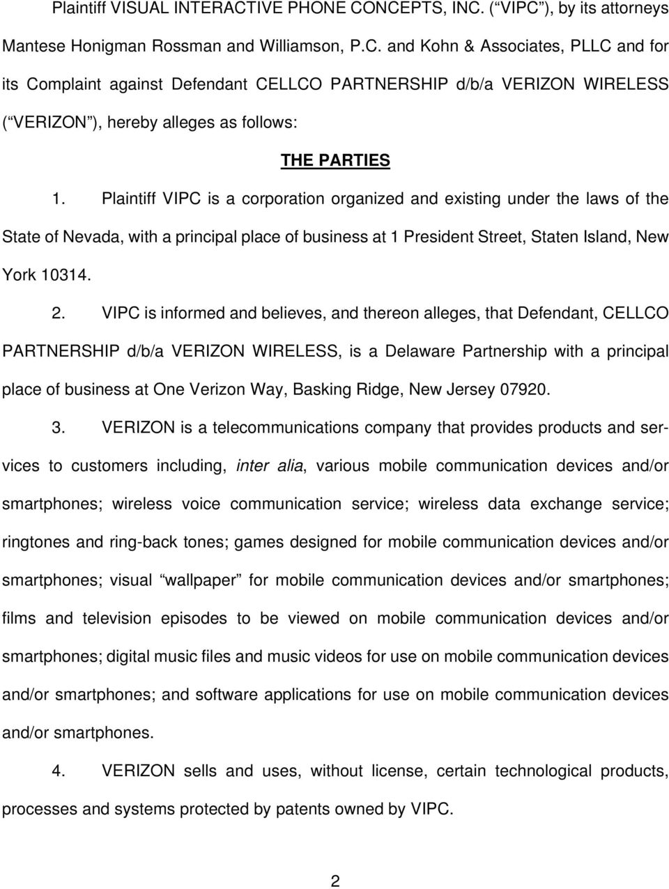 VIPC is informed and believes, and thereon alleges, that Defendant, CELLCO PARTNERSHIP d/b/a VERIZON WIRELESS, is a Delaware Partnership with a principal place of business at One Verizon Way, Basking