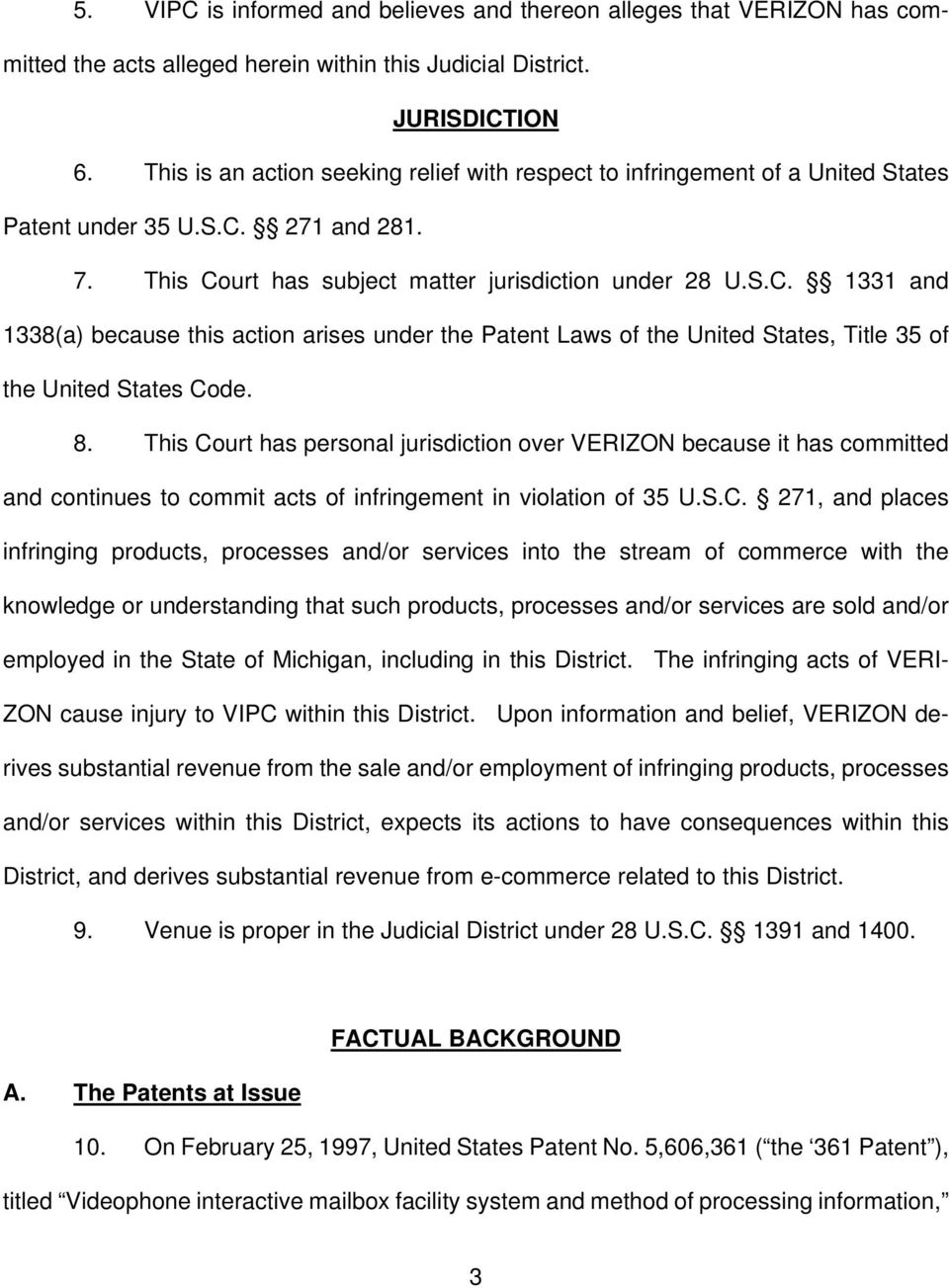 271 and 281. 7. This Court has subject matter jurisdiction under 28 U.S.C. 1331 and 1338(a) because this action arises under the Patent Laws of the United States, Title 35 of the United States Code.