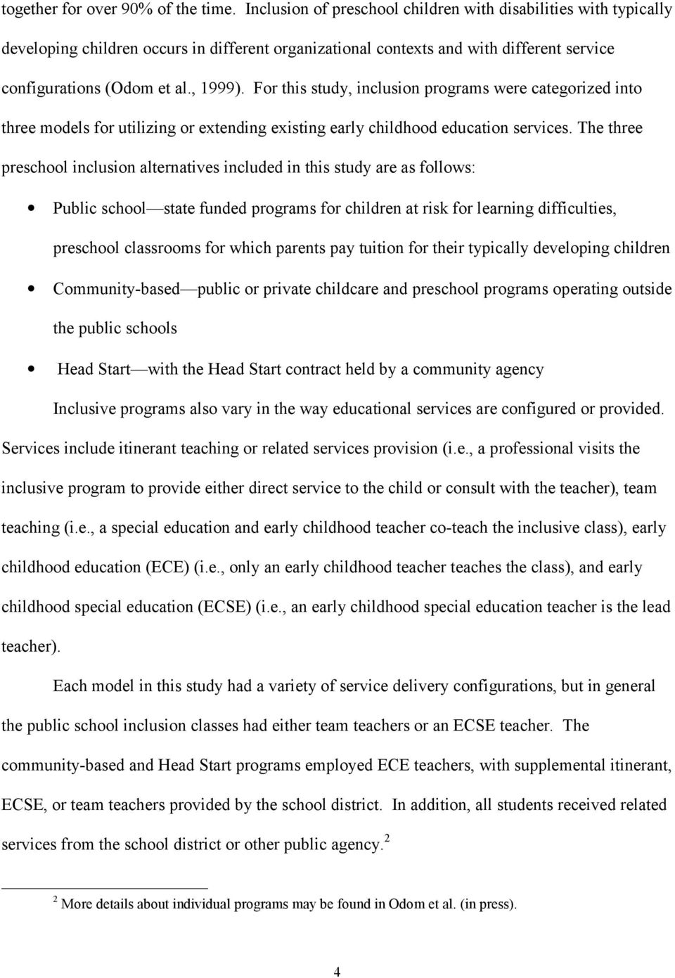 For this study, inclusion programs were categorized into three models for utilizing or extending existing early childhood education services.
