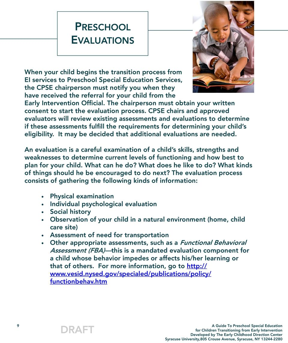 CPSE chairs and approved evaluators will review existing assessments and evaluations to determine if these assessments fulfill the requirements for determining your child s eligibility.