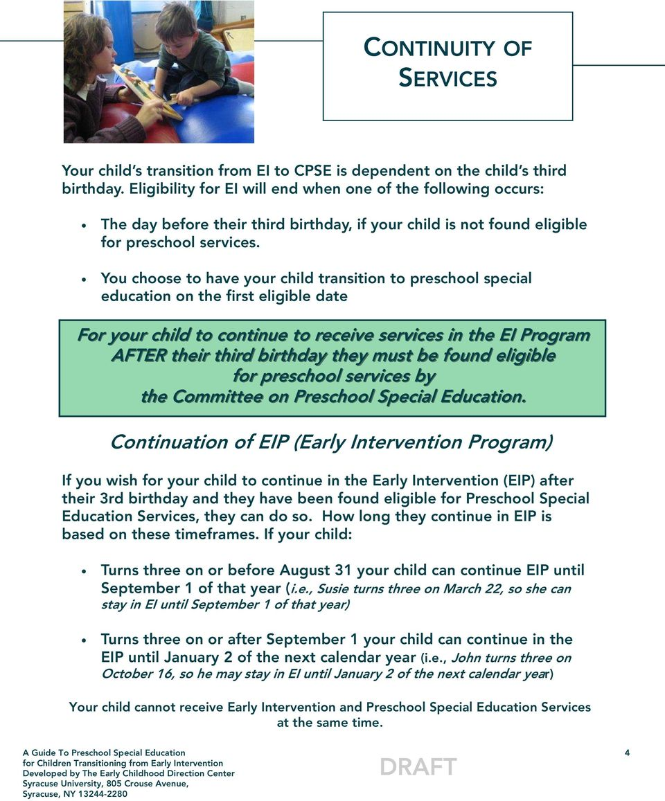 You choose to have your child transition to preschool special education on the first eligible date For your child to continue to receive services in the EI Program AFTER their third birthday they