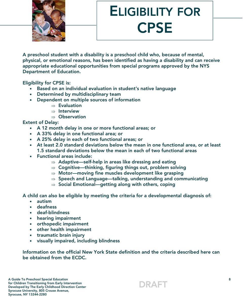 Eligibility for CPSE is: Based on an individual evaluation in student s native language Determined by multidisciplinary team Dependent on multiple sources of information Evaluation Interview