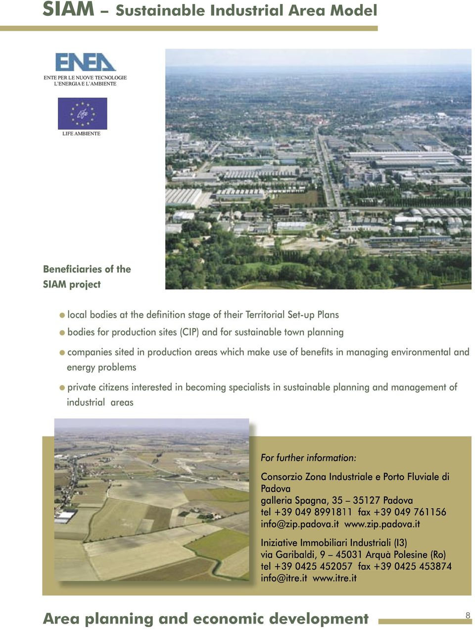 specialists in sustainable planning and management of industrial areas For further information: Consorzio Zona Industriale e Porto Fluviale di Padova galleria Spagna, 35 35127 Padova tel +39 049