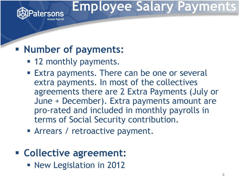 In most of the collectives agreements there are 2 Extra Payments (July or June + December).