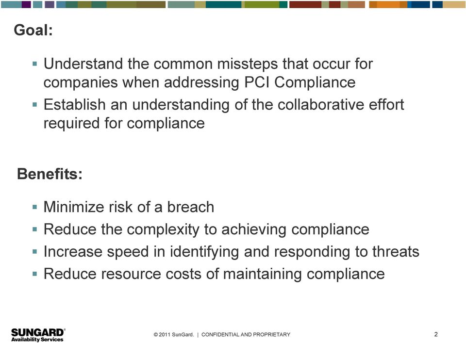 Benefits: Minimize risk of a breach Reduce the complexity to achieving compliance