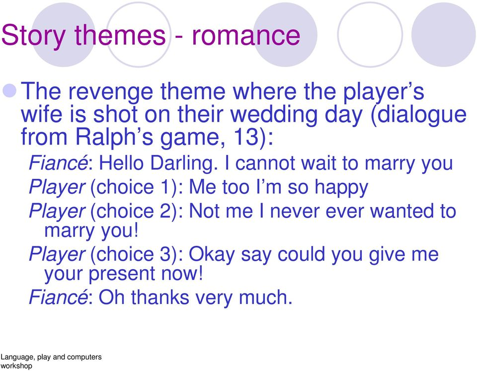 I cannot wait to marry you Player (choice 1): Me too I m so happy Player (choice 2): Not me