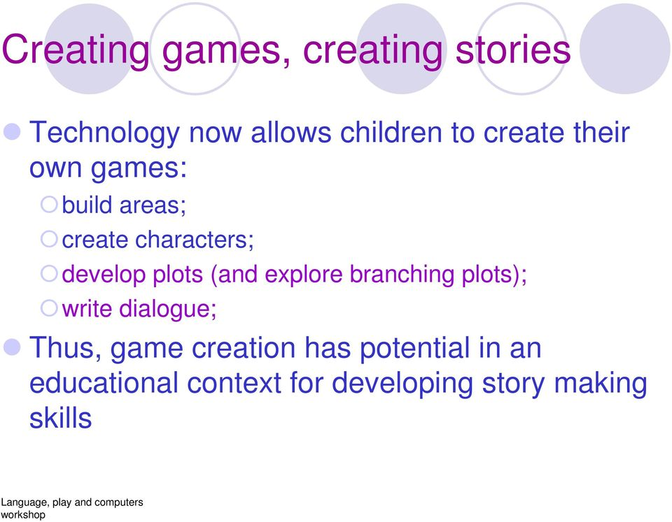 (and explore branching plots); write dialogue; Thus, game creation