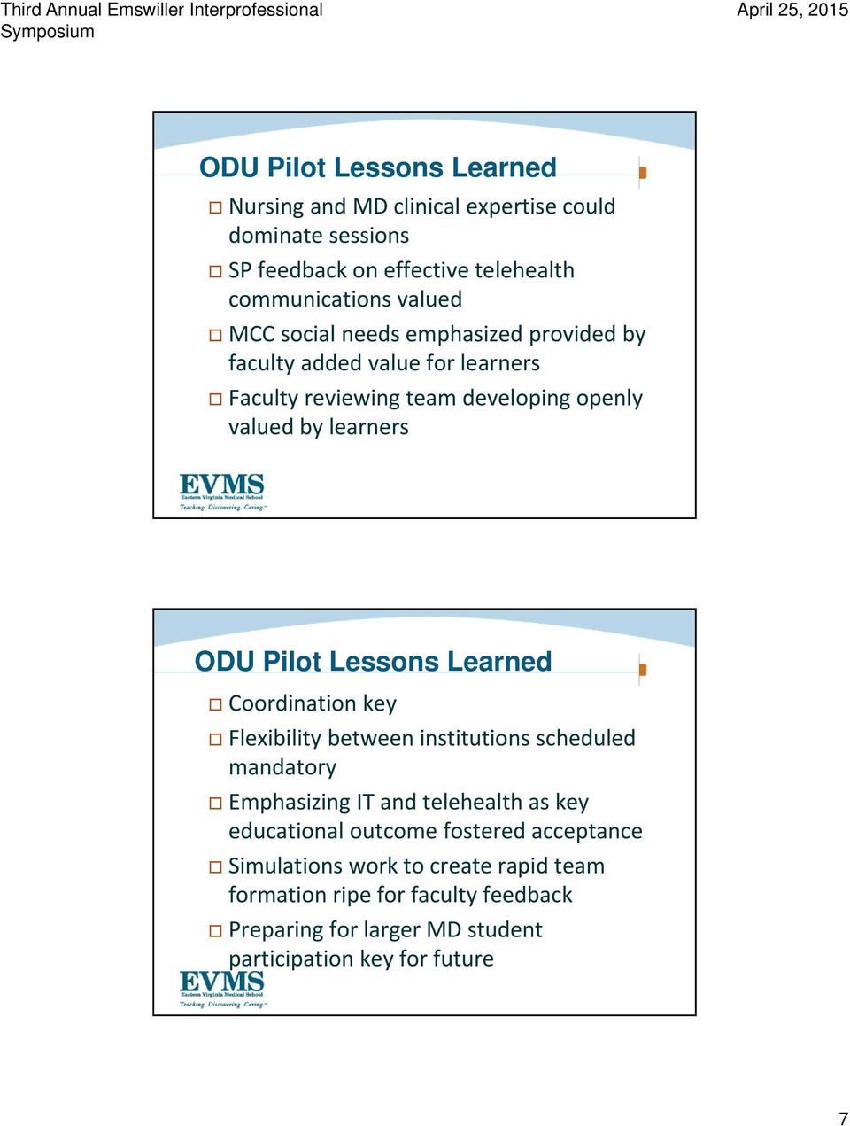 Lessons Learned Coordination key Flexibility between institutions scheduled mandatory Emphasizing IT and telehealth as key educational outcome