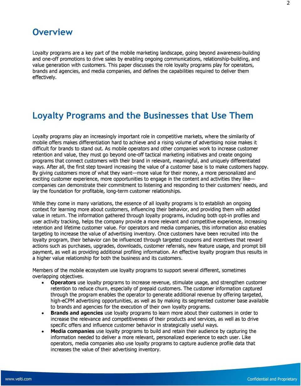 This paper discusses the role loyalty programs play for operators, brands and agencies, and media companies, and defines the capabilities required to deliver them effectively.