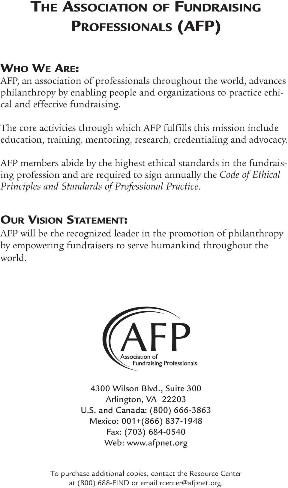 AFP members abide by the highest ethical standards in the fundraising profession and are required to sign annually the Code of Ethical Principles and Standards of Professional Practice.