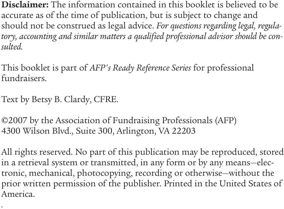 This booklet is part of AFP's Ready Reference Series for professional fundraisers. Text by Betsy B. Clardy, CFRE. 2007 by the Association of Fundraising Professionals (AFP) 4300 Wilson Blvd.