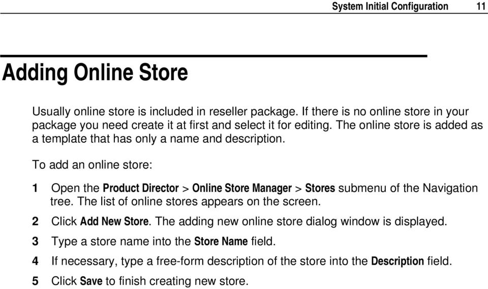 To add an online store: 1 Open the Product Director > Online Store Manager > Stores submenu of the Navigation tree. The list of online stores appears on the screen.