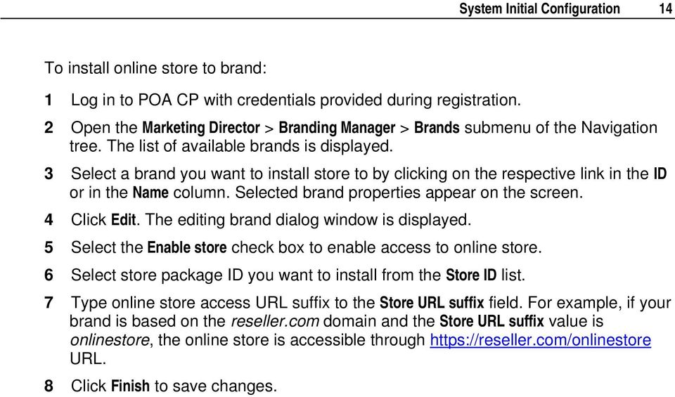 3 Select a brand you want to install store to by clicking on the respective link in the ID or in the Name column. Selected brand properties appear on the screen. 4 Click Edit.