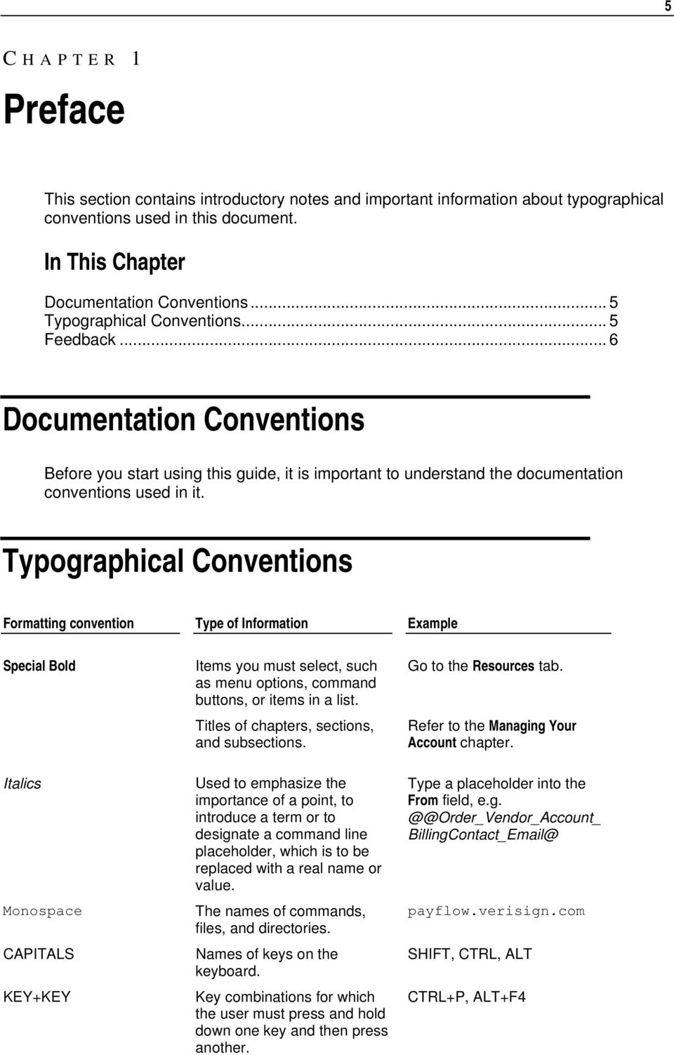 Typographical Conventions Formatting convention Type of Information Example Special Bold Italics Monospace CAPITALS KEY+KEY Items you must select, such as menu options, command buttons, or items in a