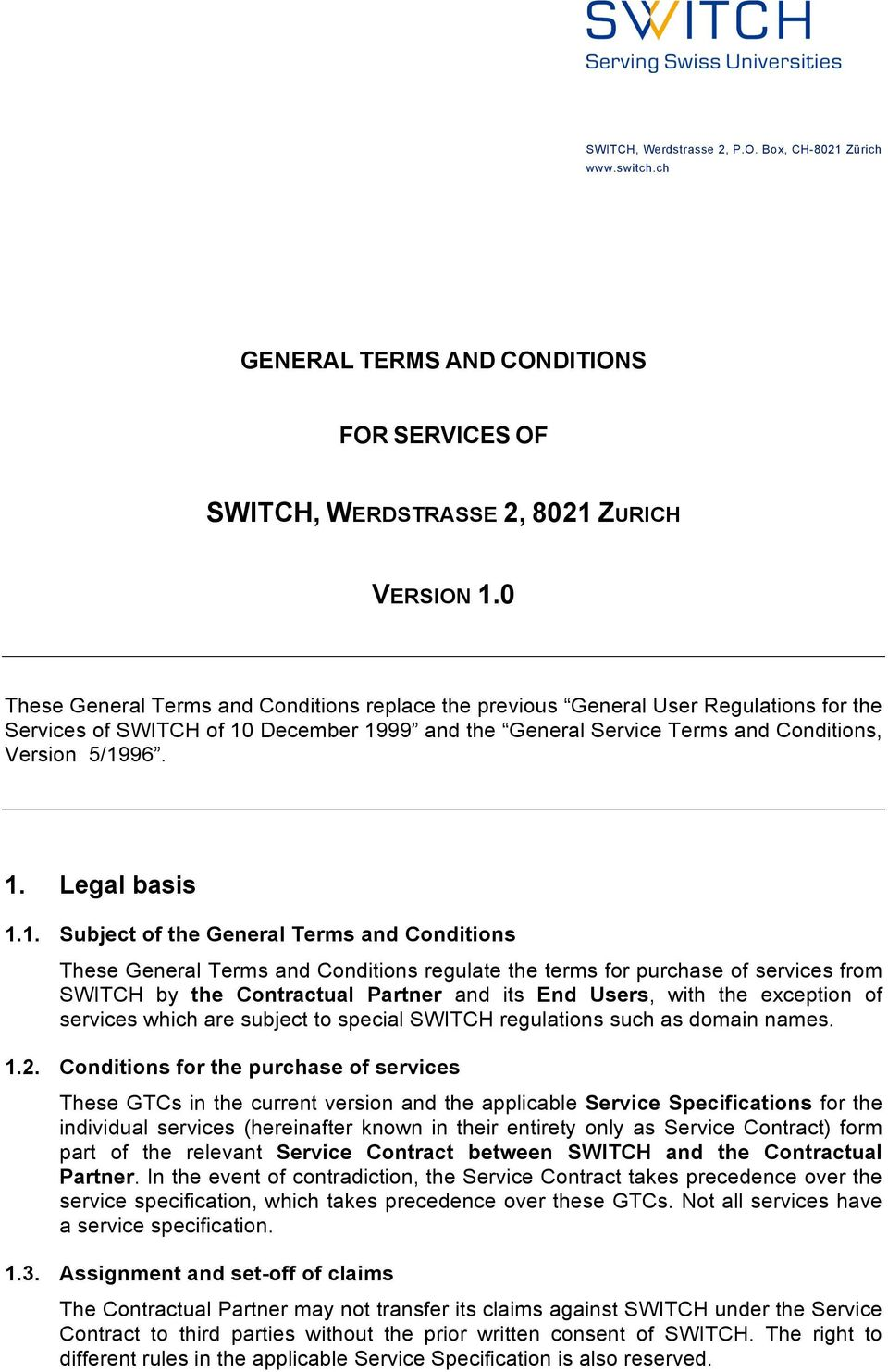 1. Subject of the General Terms and Conditions These General Terms and Conditions regulate the terms for purchase of services from SWITCH by the Contractual Partner and its End Users, with the