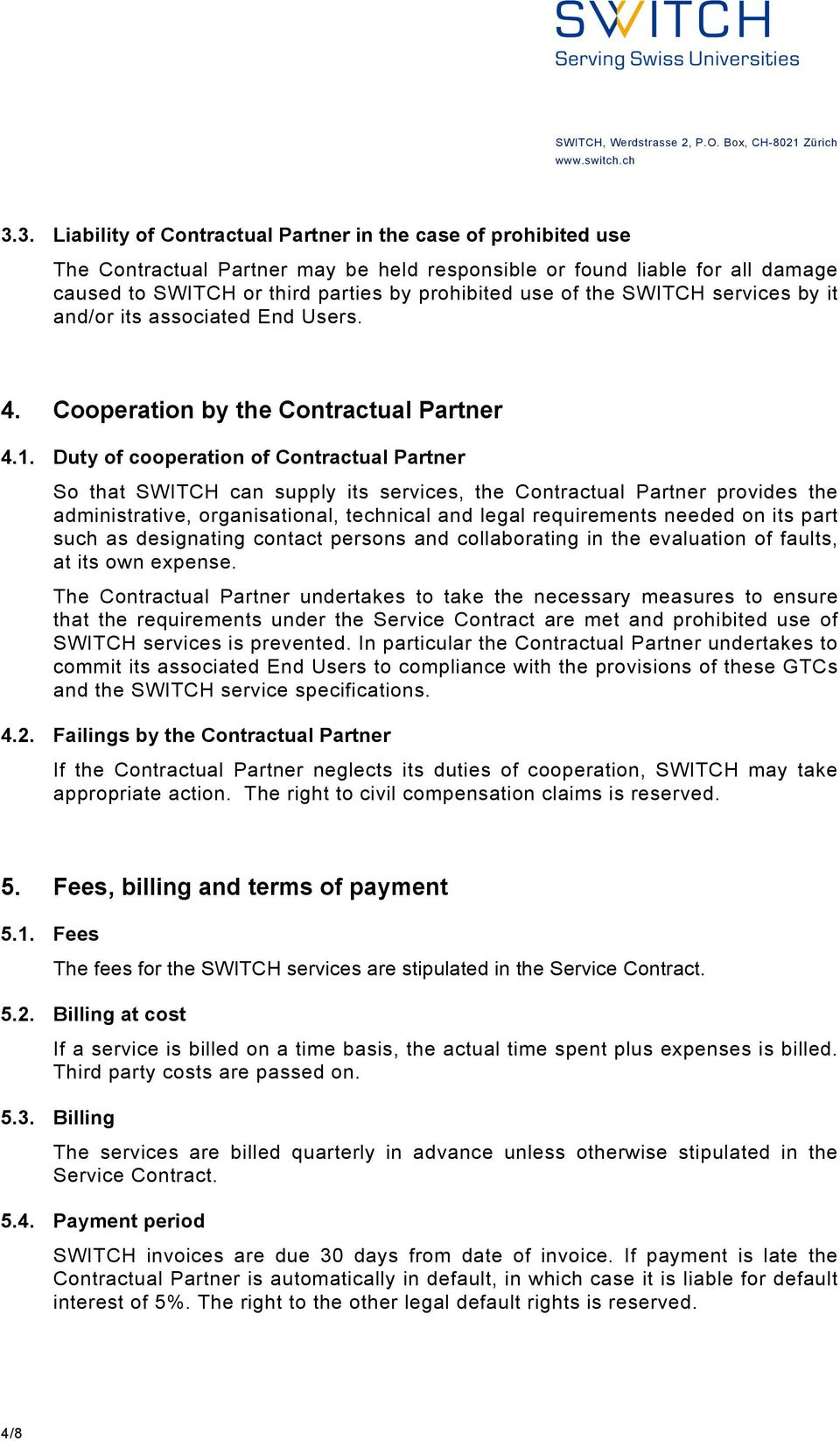 Duty of cooperation of Contractual Partner So that SWITCH can supply its services, the Contractual Partner provides the administrative, organisational, technical and legal requirements needed on its