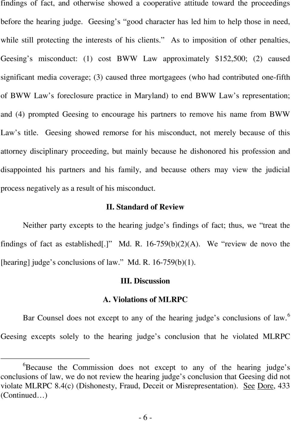 As to imposition of other penalties, Geesing s misconduct: (1) cost BWW Law approximately $152,500; (2) caused significant media coverage; (3) caused three mortgagees (who had contributed one-fifth