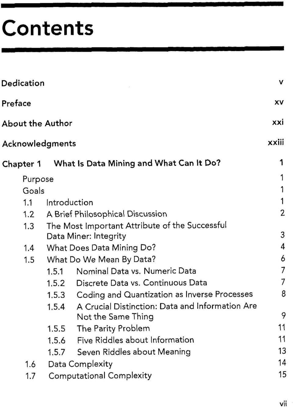5.1 Nominal Data vs. Numeric Data 7 1.5.2 Discrete Data vs. Continuous Data 7 1.5.3 Coding and Quantization as Inverse Processes 8 1.5.4 A Crucial Distinction: Data and Information Are Not the Same Thing 9 1.