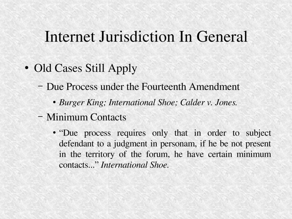 Minimum Contacts Due process requires only that in order to subject defendant to a