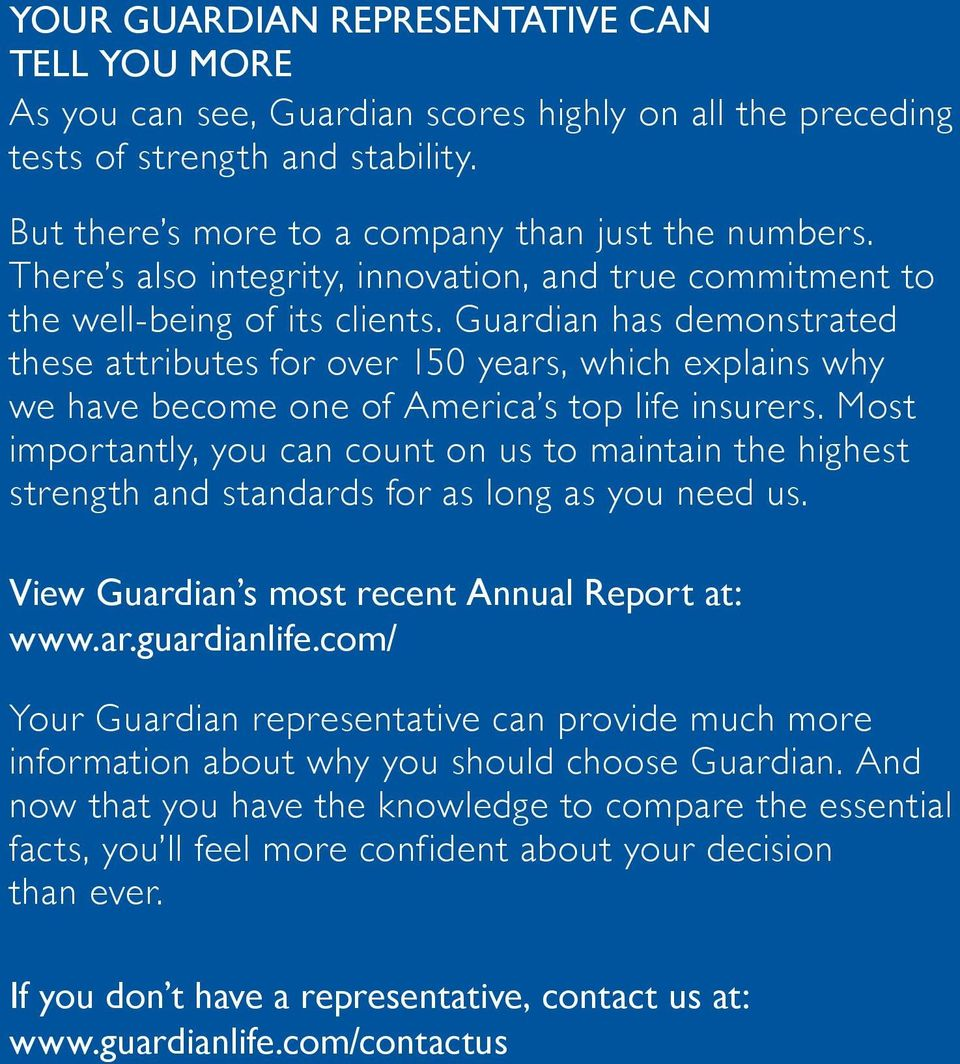 Guardian has demonstrated these attributes for over 150 years, which explains why we have become one of America s top life insurers.