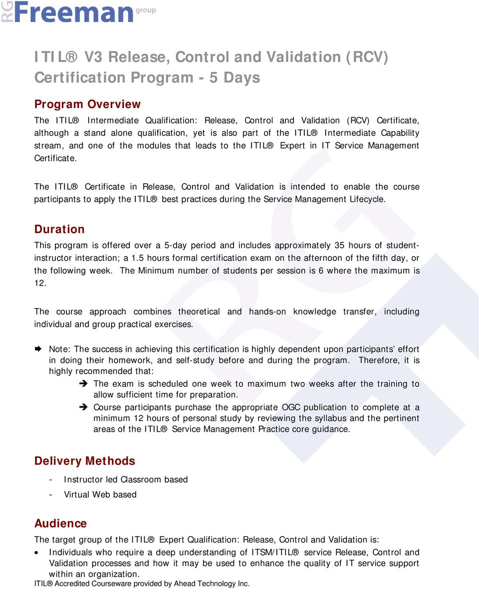 The ITIL Certificate in Release, Control and Validation is intended to enable the course participants to apply the ITIL best practices during the Service Management Lifecycle.