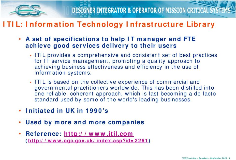 ITIL is based on the collective experience of commercial and governmental practitioners worldwide.