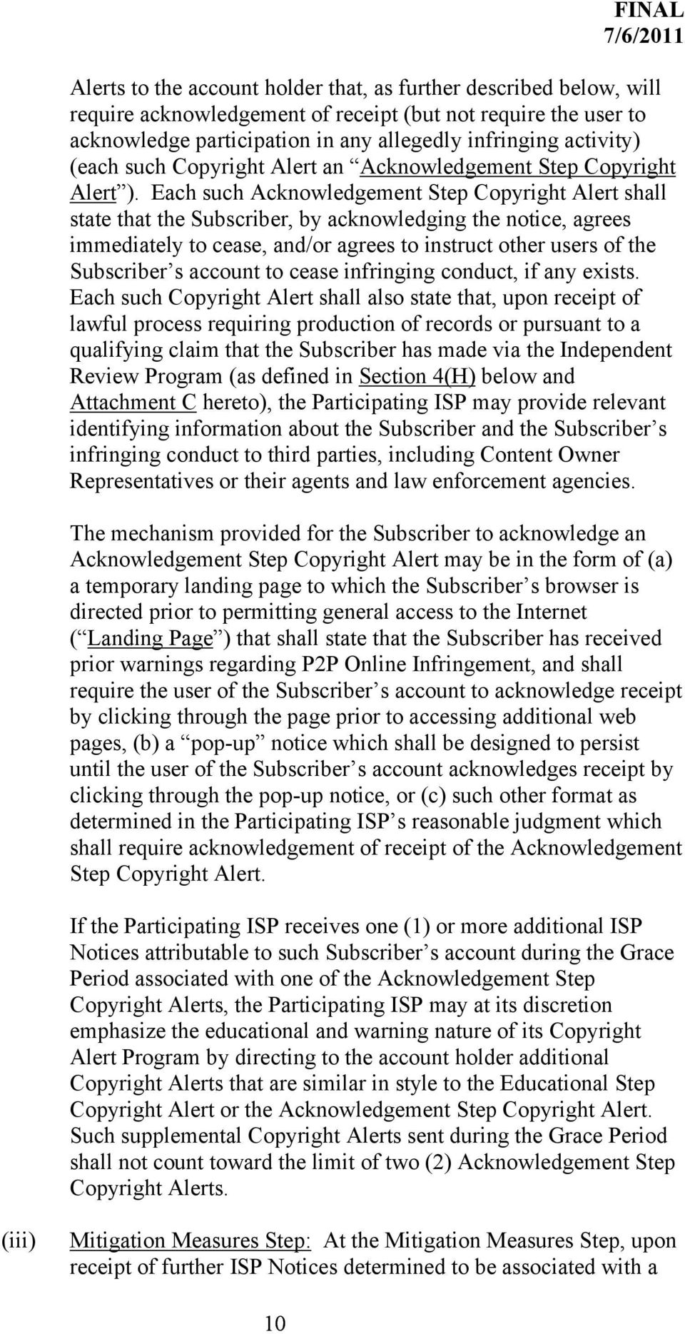 Each such Acknowledgement Step Copyright Alert shall state that the Subscriber, by acknowledging the notice, agrees immediately to cease, and/or agrees to instruct other users of the Subscriber s