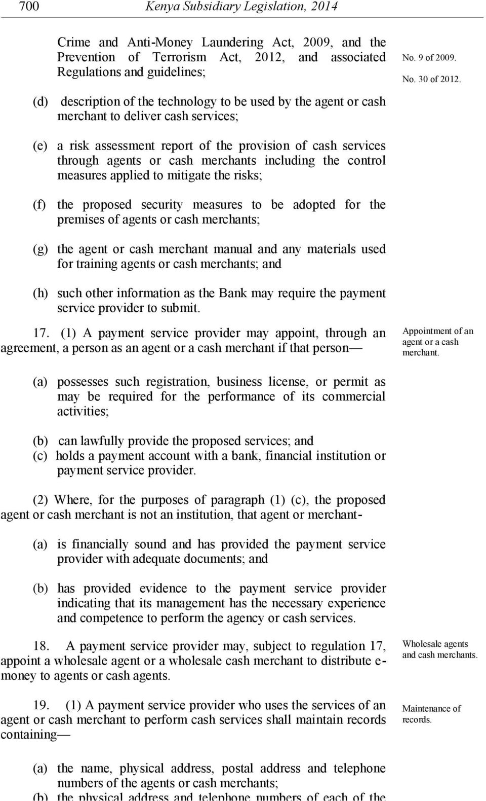 (e) a risk assessment report of the provision of cash services through agents or cash merchants including the control measures applied to mitigate the risks; (f) the proposed security measures to be