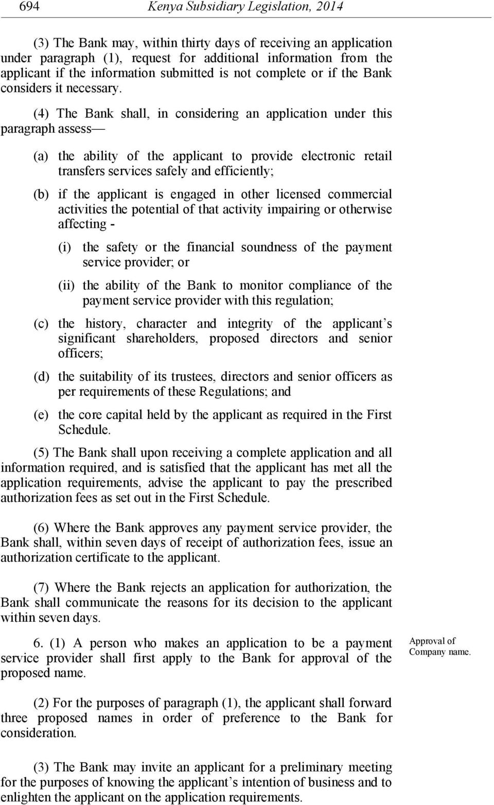 (4) The Bank shall, in considering an application under this paragraph assess (a) the ability of the applicant to provide electronic retail transfers services safely and efficiently; (b) if the