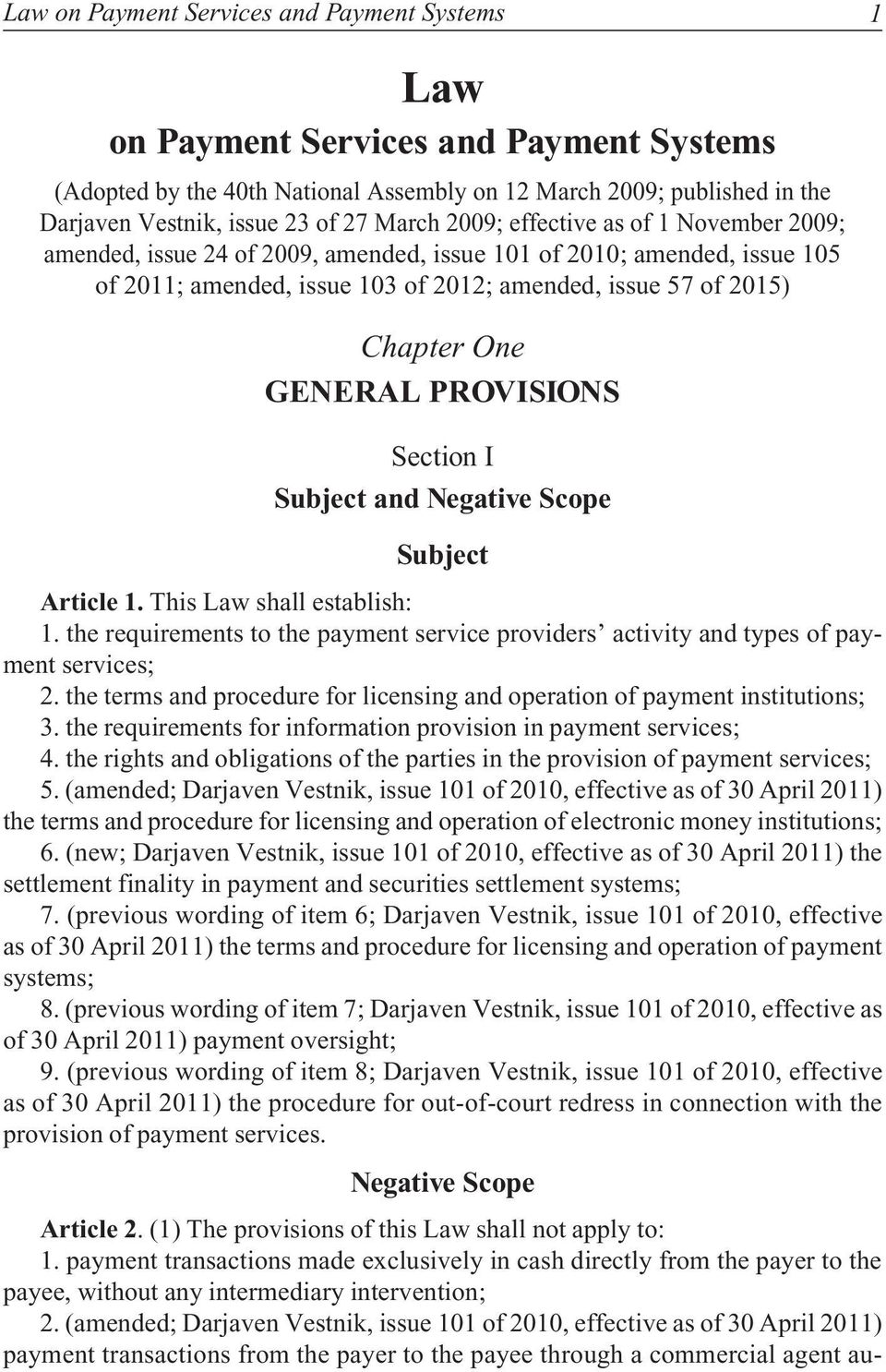 GENERAL PROVISIONS Section I Subject and Negative Scope Subject Article 1. This Law shall establish: 1. the requirements to the payment service providers activity and types of payment services; 2.
