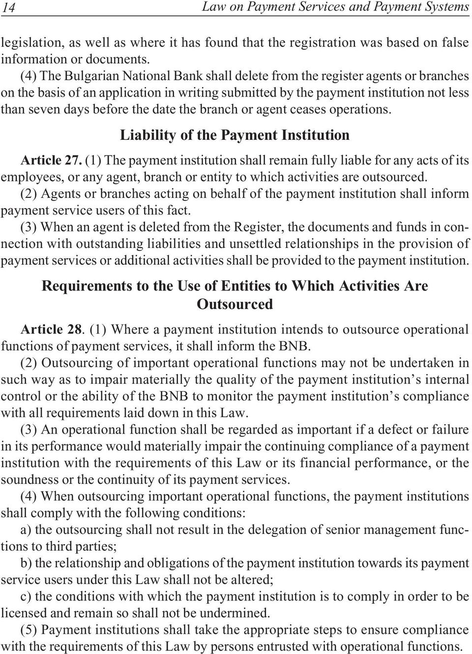 date the branch or agent ceases operations. Liability of the Payment Institution Article 27.