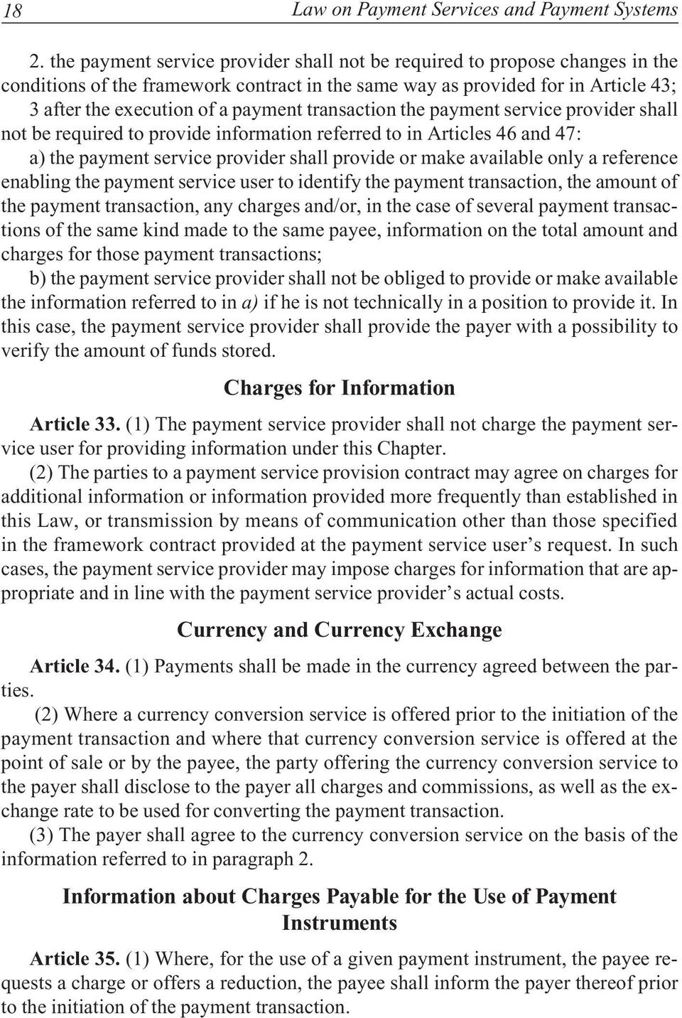 transaction the payment service provider shall not be required to provide information referred to in Articles 46 and 47: a) the payment service provider shall provide or make available only a