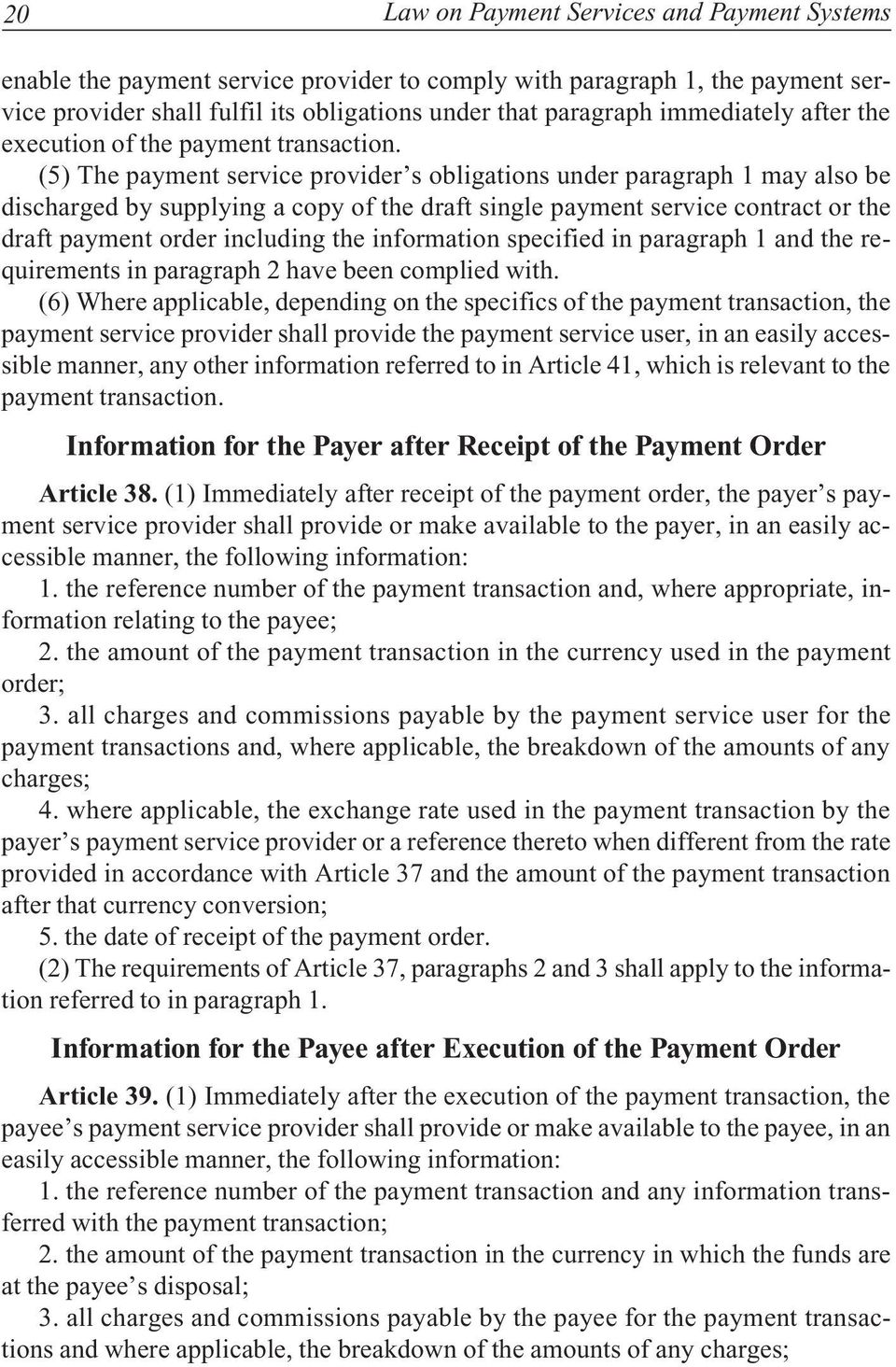 (5) The payment service provider s obligations under paragraph 1 may also be discharged by supplying a copy of the draft single payment service contract or the draft payment order including the