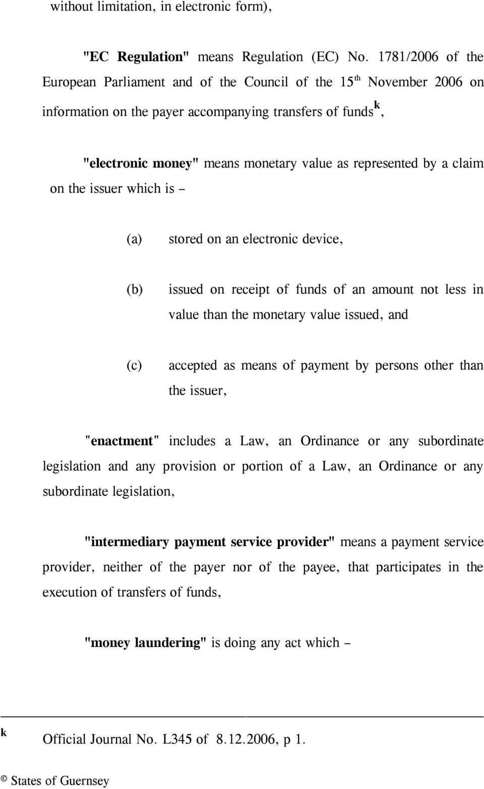represented by a claim on the issuer which is stored on an electronic device, issued on receipt of funds of an amount not less in value than the monetary value issued, and (c) accepted as means of